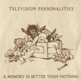 Television Personalities A Memory Is Better Than Nothing