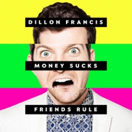 Dillon Francis: Money Sucks, Friends Rule