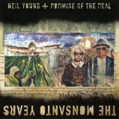 Neil Young and Promise of the Real: The Monsanto Years
