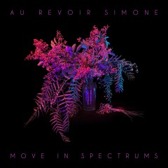 Au Revoir Simone: Move in Spectrums