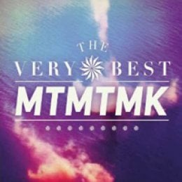The Very Best MTMTMK