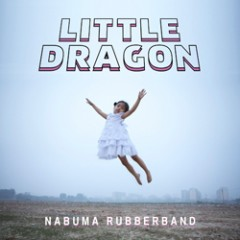 Little Dragon: Nabuma Rubberband