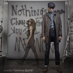 Justin Townes Earle Nothing's Gonna Change the Way You Feel About Me Now