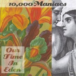 10,000 Maniacs Our Time in Eden