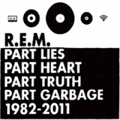 R.E.M. Part Lies, Part Heart, Part Truth, Part Garbage: 1982 - 2011