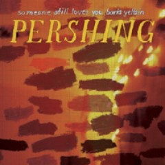 Someone Still Loves You Boris Yeltsin Pershing