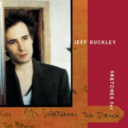 Jeff Buckley Sketches: For My Sweetheart the Drunk