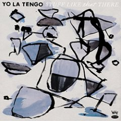 Yo La Tengo: Stuff Like That There