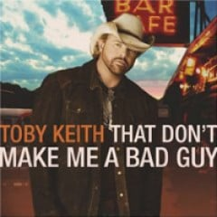 Toby Keith That Don't Make Me a Bad Guy