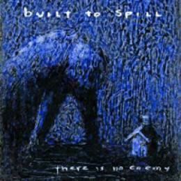 Built to Spill There Is No Enemy