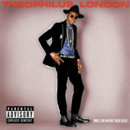 Theophilus London Timez Are Weird These Days