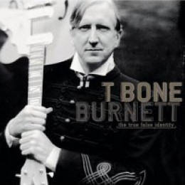 T Bone Burnett The True False Identity