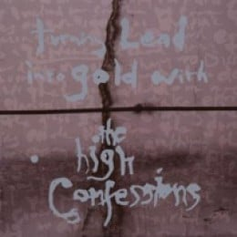 The High Confessions Turning Lead Into Gold with the High Confessions
