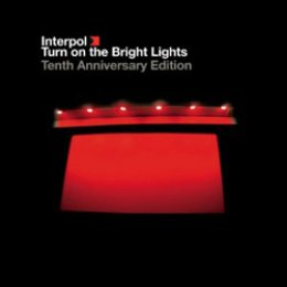 Interpol Turn on the Bright Lights: Tenth Anniversary Edition
