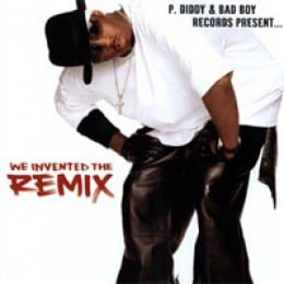 P. Diddy & Bad Boy Records We Invented the Remix