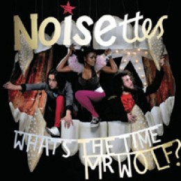 Noisettes What's The Time Mr. Wolf?