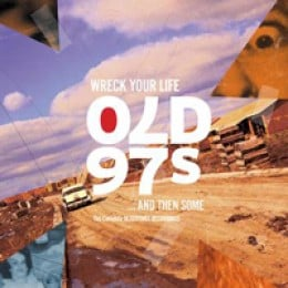 Old 97's Wreck Your Life and Then Some: The Complete Bloodshot Recordings