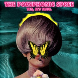 The Polyphonic Spree: Yes, It's True