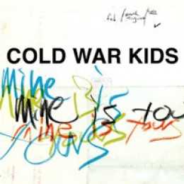 Cold War Kids Mine Is Yours