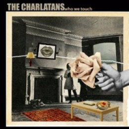 The Charlatans Who We Touch