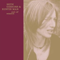 Beth Gibbons & Rustin Man, Out of Season