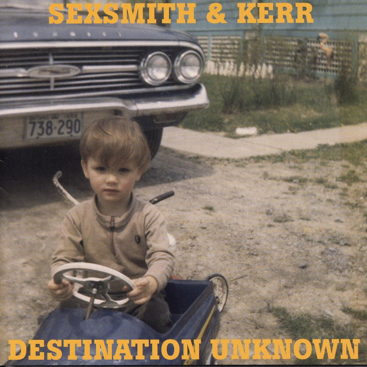 Sexsmith & Kerr, Destination Unknown