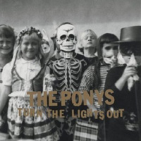 The Ponys, Turn The Lights Out