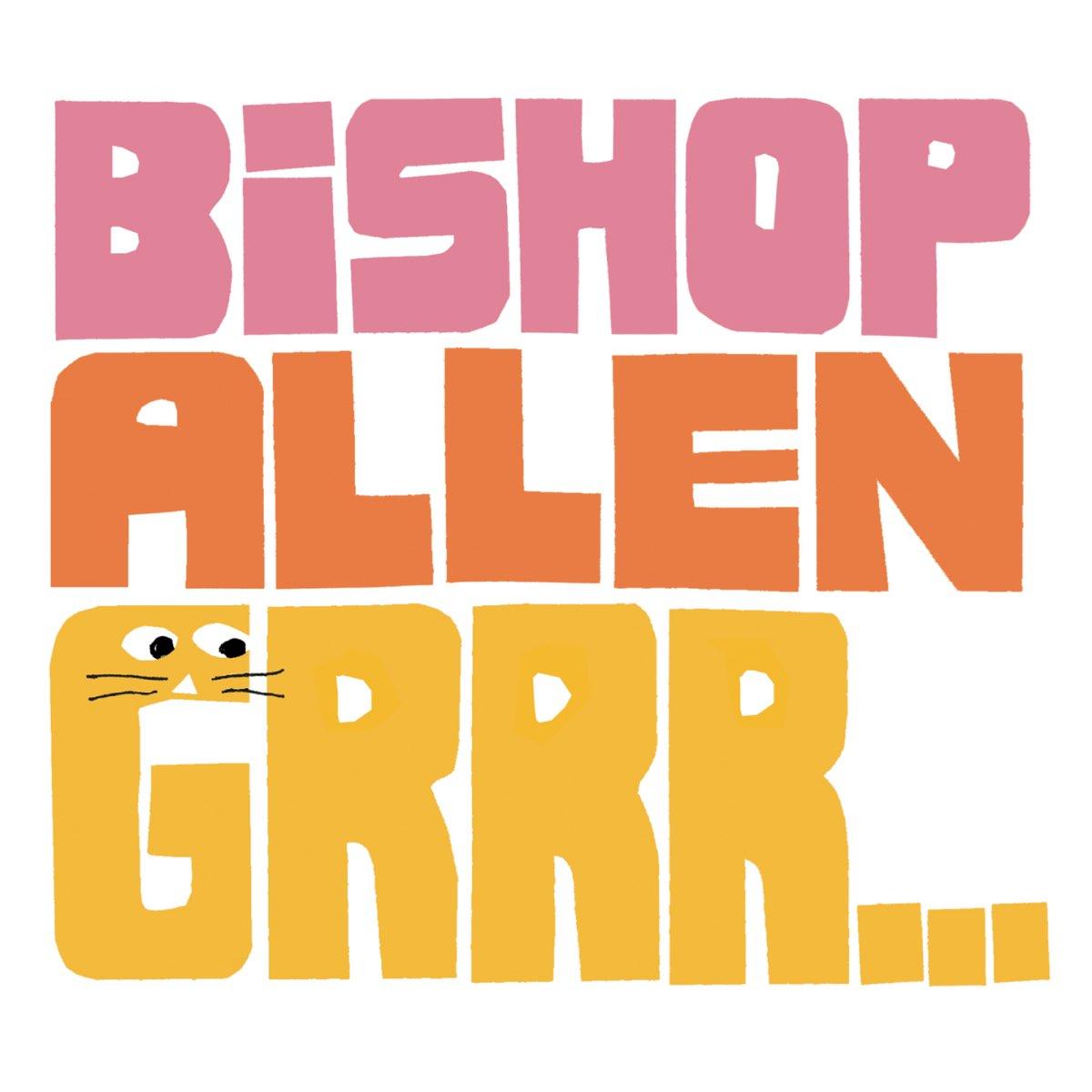 Bishop Allen, Grrr…