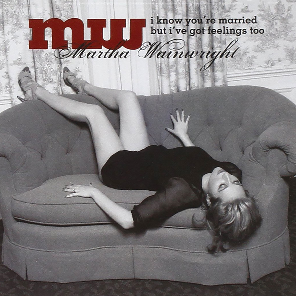 Martha Wainwright, I Know You're Married But I've Got Feelings Too