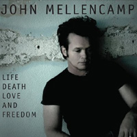 John Mellencamp, Life Death Love and Freedom