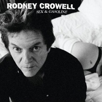 Rodney Crowell, Sex and Gasoline