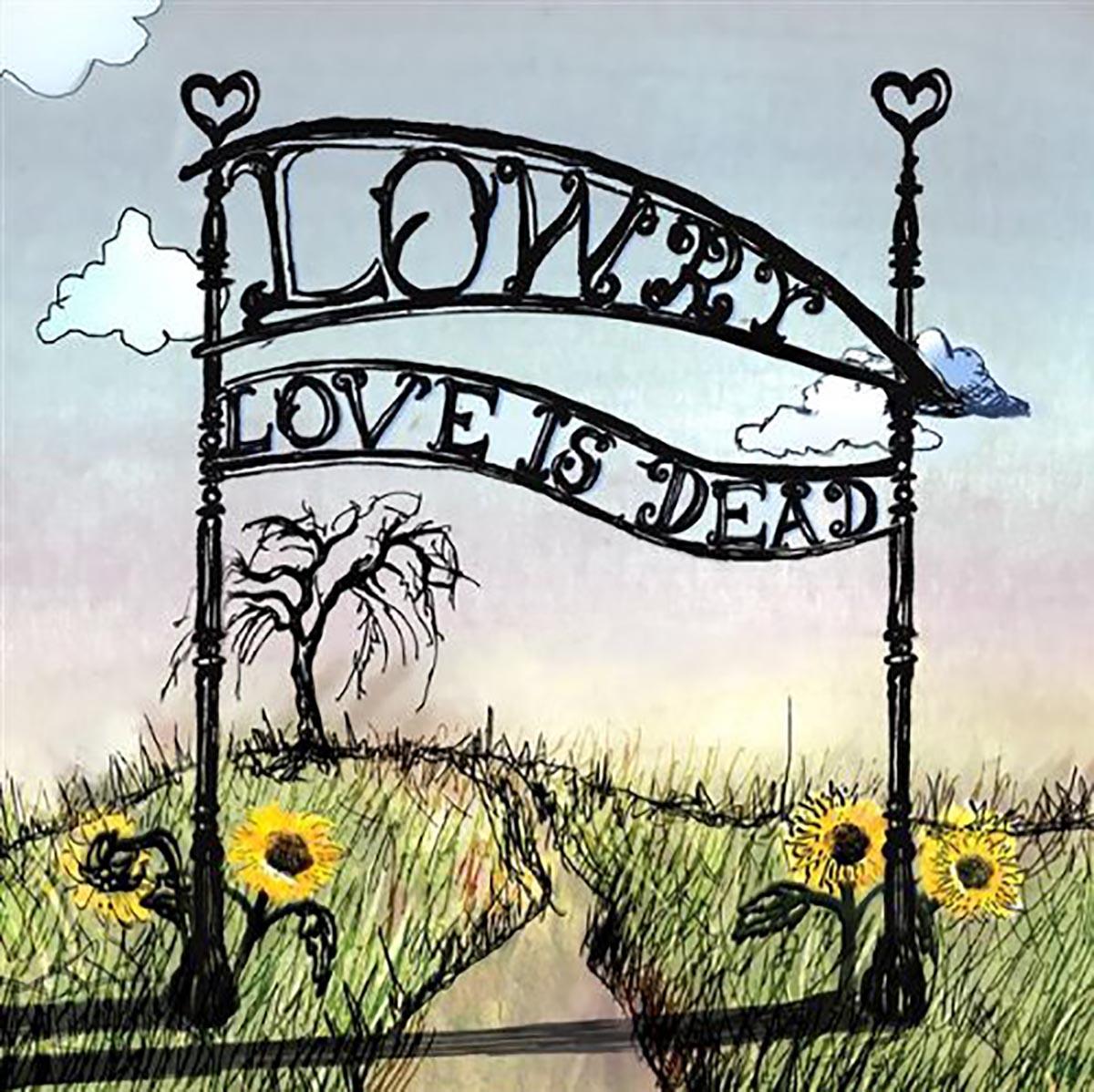 Lowry, Love Is Dead