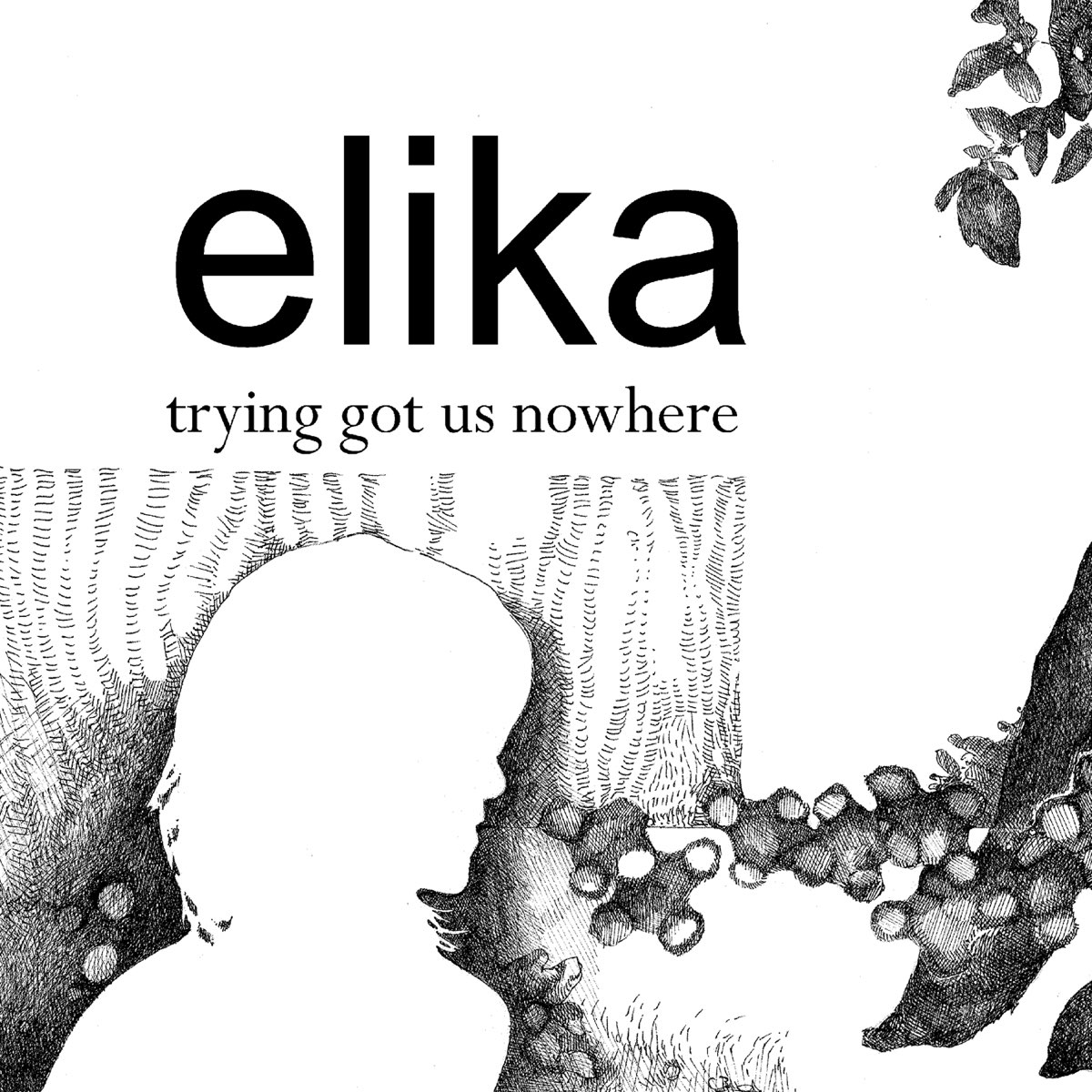 Elika, Trying Got Us Nowhere