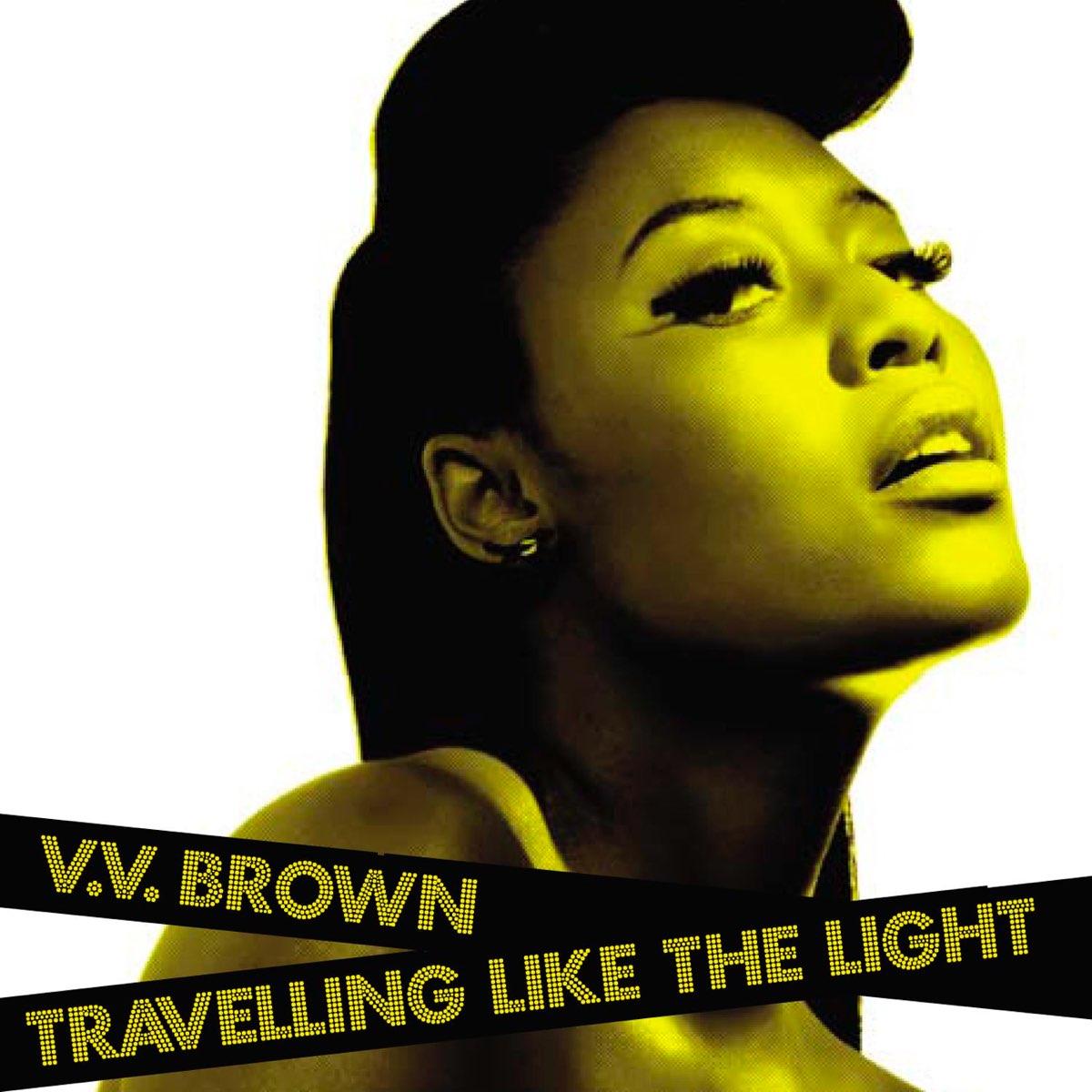 V.V. Brown, Travelling Like the Light