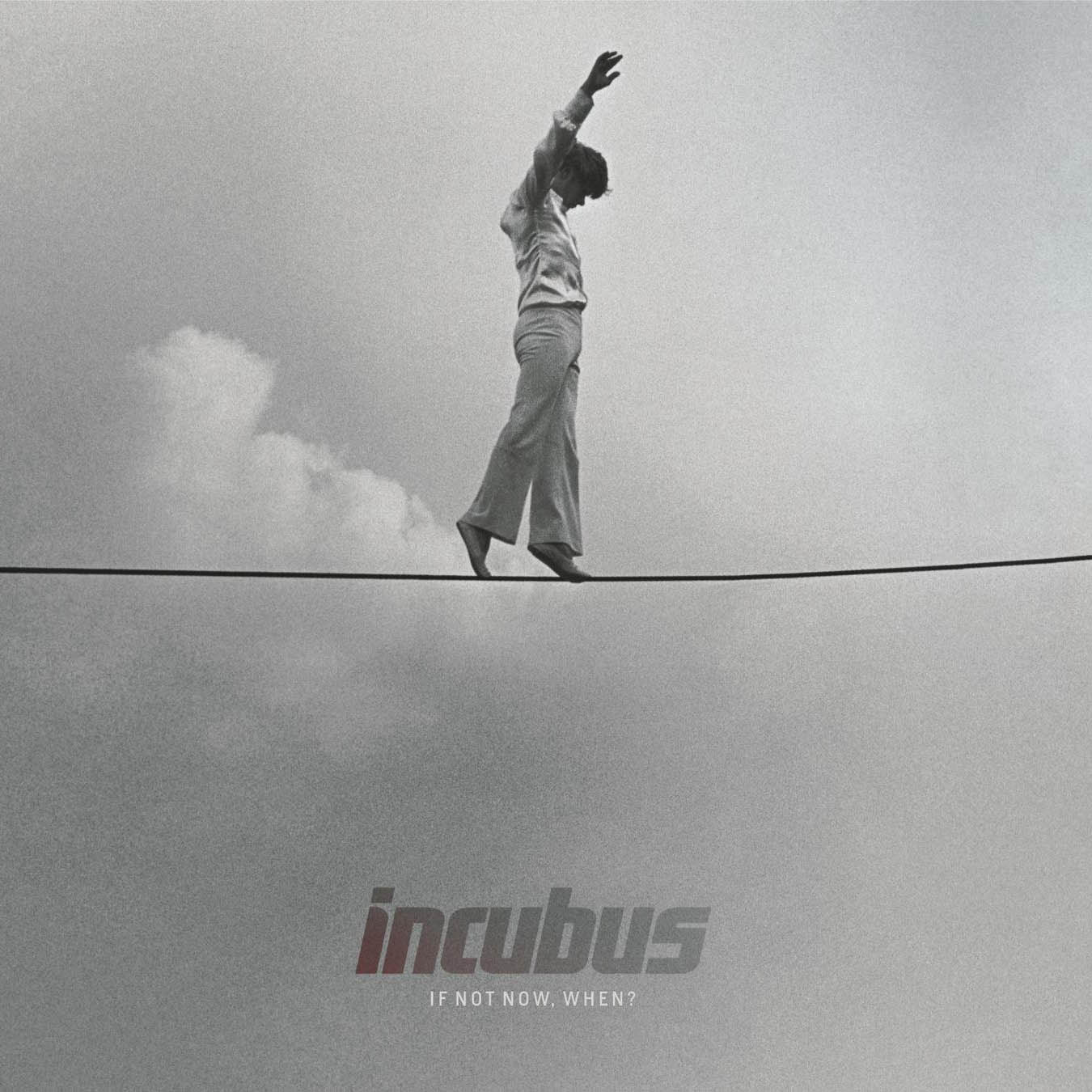 Incubus, If Not Now, When?