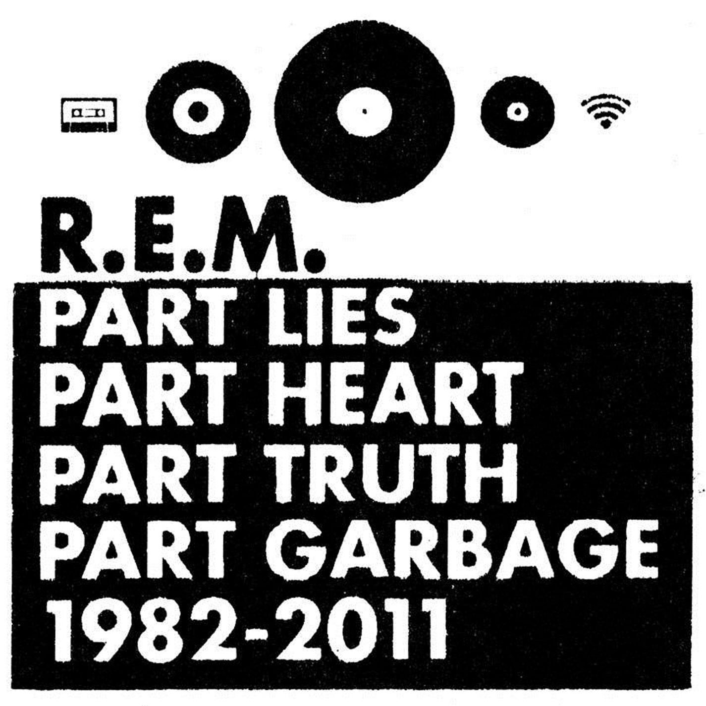 R.E.M., Part Lies, Part Heart, Part Truth, Part Garbage: 1982 - 2011