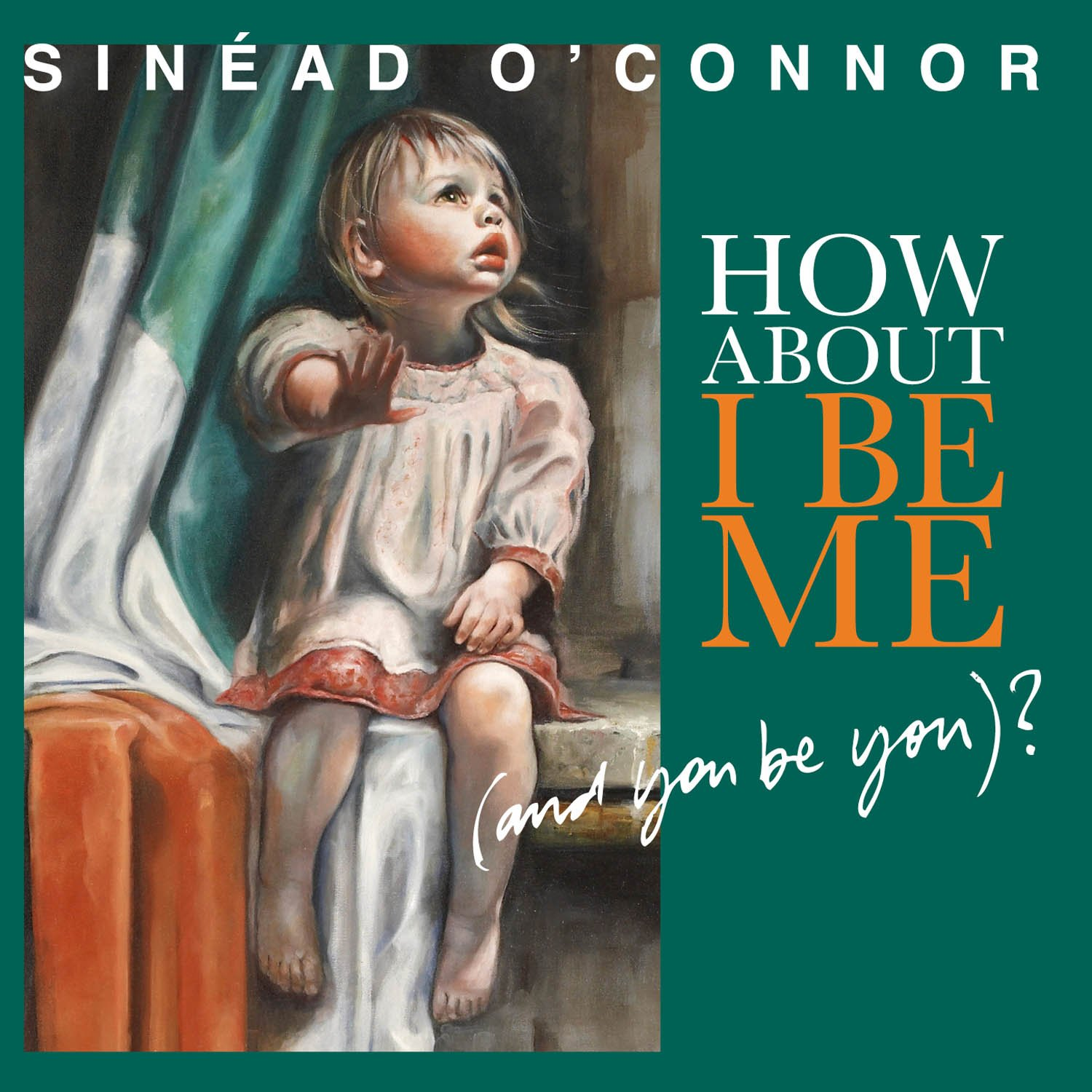 Sinéad O'Connor, How About I Be Me (And You Be You)?