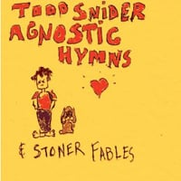 Todd Snider, Agnostic Hymns & Stoner Fables