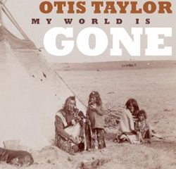 Otis Taylor, My World Is Gone