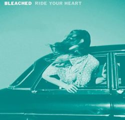 Bleached, Ride Your Heart