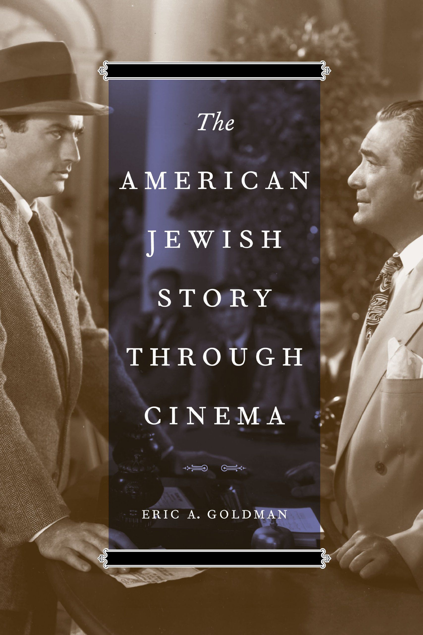 Everything Is (Not) Illuminated: Eric A. Goldman's The American Jewish Story Through Cinema