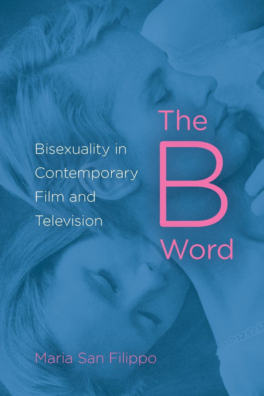 """You Mean, Like, Chasing Amy?"": Maria San Filippo's The B Word: Bisexuality in Contemporary Film and Television"
