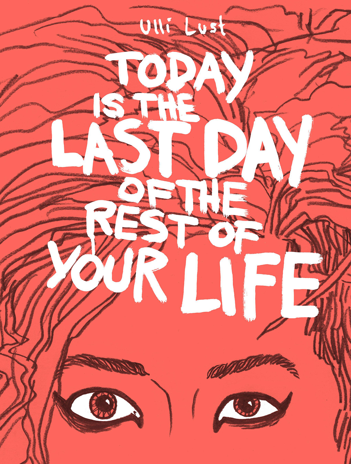 Draw, Write, Love: Ulli Lust's Today Is the Last Day of the Rest of