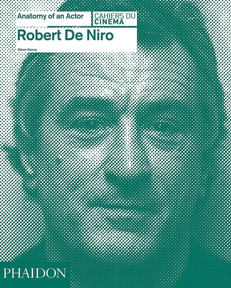 Review: Glenn Kenny's Robert De Niro: Anatomy of an Actor