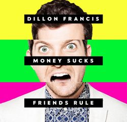 Dillon Francis, Money Sucks, Friends Rule
