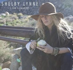 Shelby Lynne, I Can't Imagine