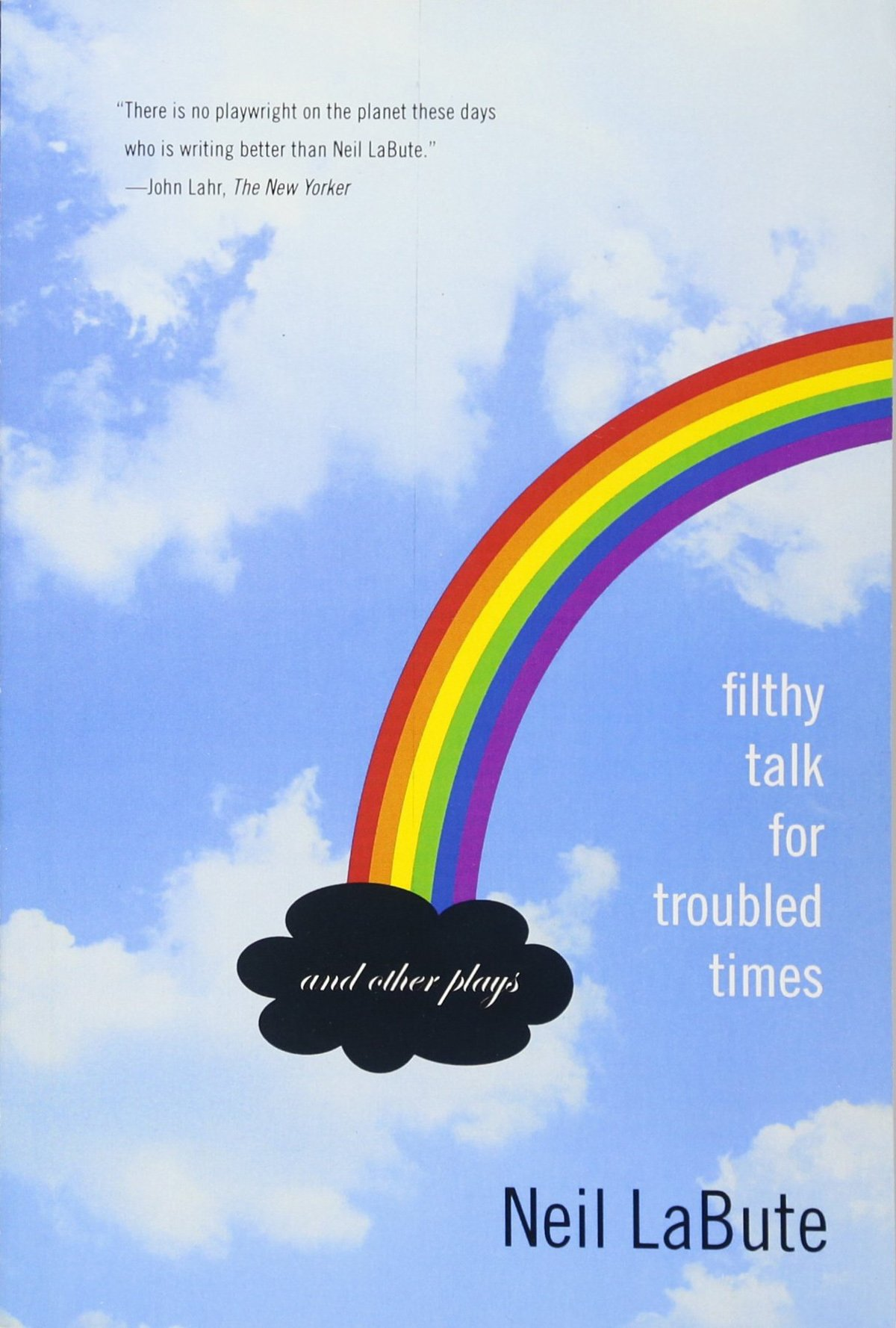 Desperate to Be Shocking: Neil LaBute's Filthy Talk for Troubled Times: And Other Plays